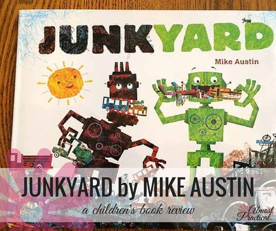 Junkyard by Mike Austin is a delightful children's book that teaches kiddos about their environment and how to transform a mess into something wonderful.
