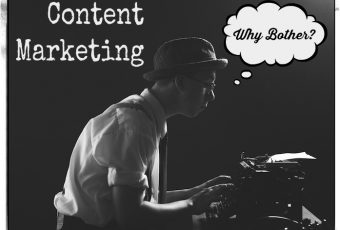 Content Marketing – Why Bother?