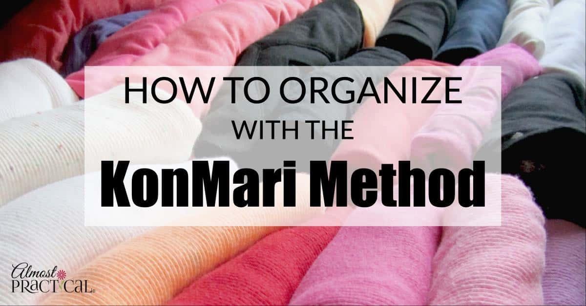 Organize with the Kon Mari Method