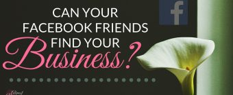 Can Your Facebook Friends Find Your Business?