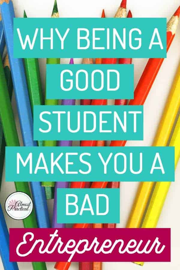 Being a good student makes you a bad entrepreneur