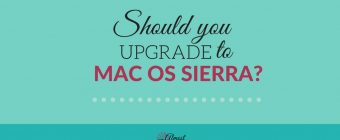 Mac OS Sierra: Should You Upgrade?