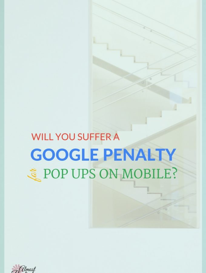 Will You Suffer a Google Penalty for Pop Ups on Mobile?