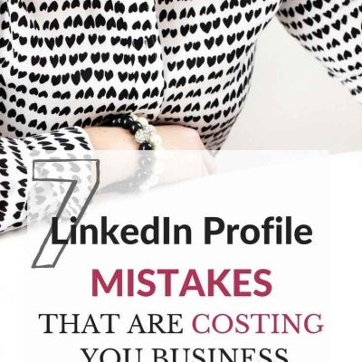 7 LinkedIn Profile Mistakes That are Costing You Business