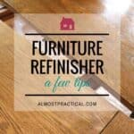 Working with furniture refinisher was a lot harder than I thought. Here are some things I learned that might help you with your DIY project.