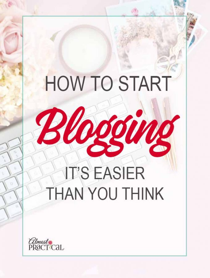 How to Start Blogging – It Is Easier Than You Think