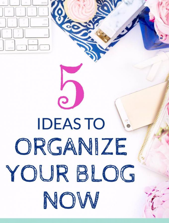 5 Ideas to Organize Your Blog Now