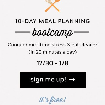 Join the FREE 10 Day Meal Planning Bootcamp and Eliminate the Guesswork