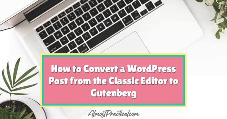 How to Convert a WordPress Post from the Classic Editor to Gutenberg
