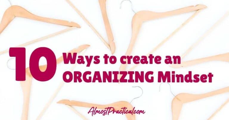 My Best Organizing Advice Ever – 10 Ways to Create An Organizing Mindset