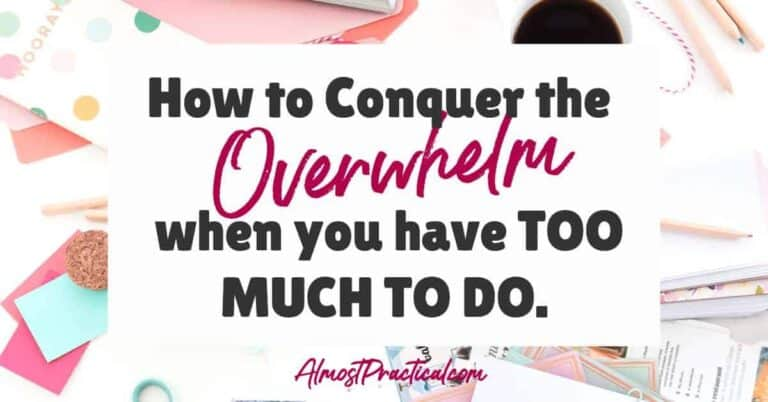 How to Conquer the Overwhelm When You Have Too Much To Do