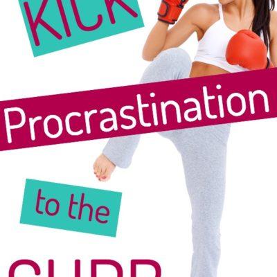 Procrastination – Kick It To The Curb!