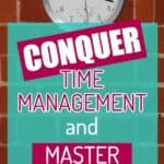 Conquer Time Management and Master Your Life